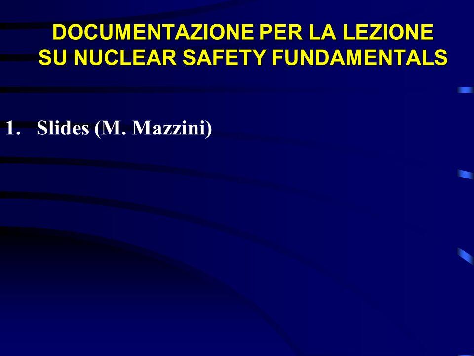 DOCUMENTAZIONE PER LA LEZIONE SU NUCLEAR SAFETY FUNDAMENTALS 1.Slides (M. Mazzini)