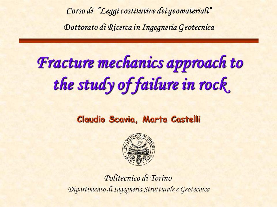 Fracture mechanics approach to the study of failure in rock Claudio Scavia, Marta Castelli Politecnico di Torino Dipartimento di Ingegneria Struttural