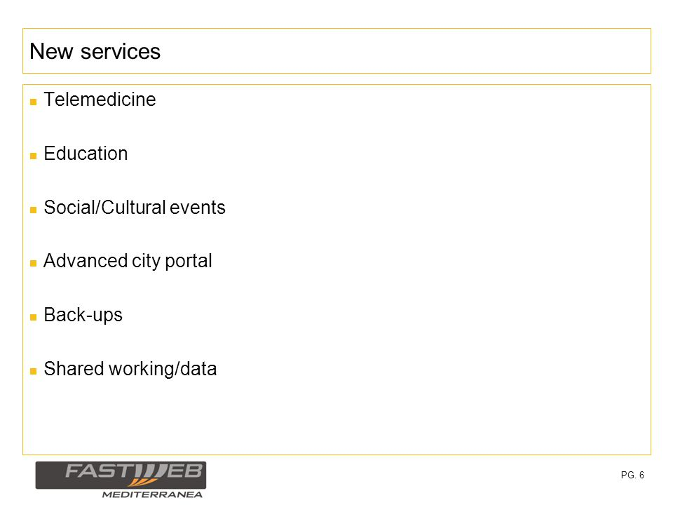 PG. 6 New services Telemedicine Education Social/Cultural events Advanced city portal Back-ups Shared working/data