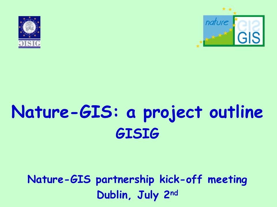 Nature-GIS : a European thematic network for Protected Areas/Nature Preservation and Geographical Information Thematic network IST Programme, code IST-2001-34641 Start April 2002 Duration 36 months
