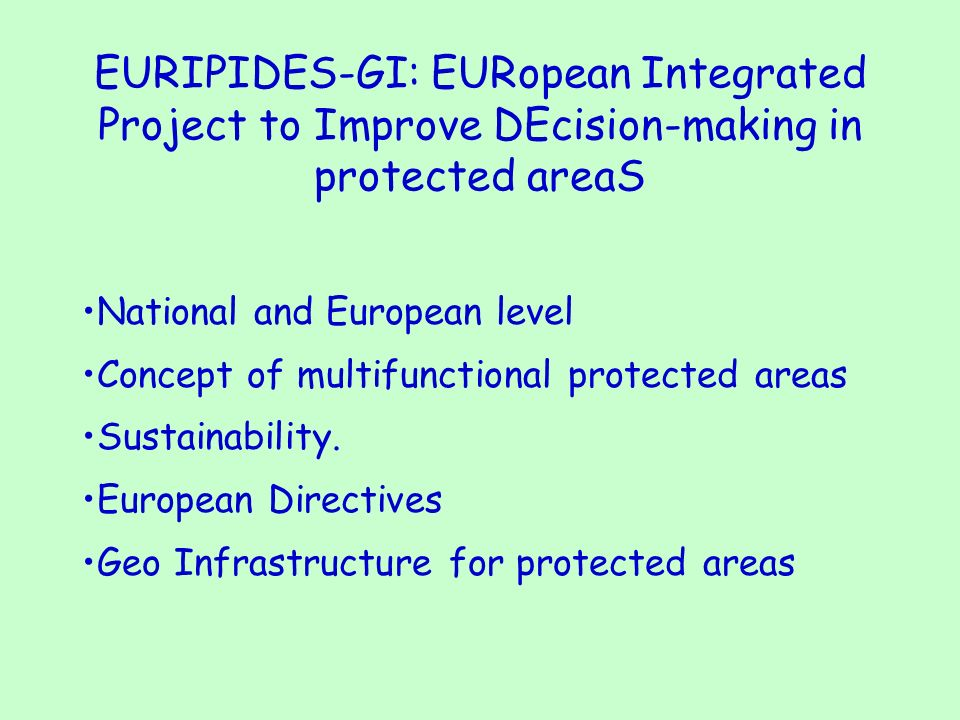 EURIPIDES-GI: EURopean Integrated Project to Improve DEcision-making in protected areaS National and European level Concept of multifunctional protected areas Sustainability.