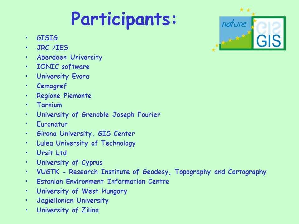 Participants: GISIG JRC /IES Aberdeen University IONIC software University Evora Cemagref Regione Piemonte Tarnium University of Grenoble Joseph Fouri