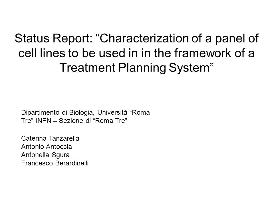 Status Report: Characterization of a panel of cell lines to be used in in the framework of a Treatment Planning System Caterina Tanzarella Antonio Ant