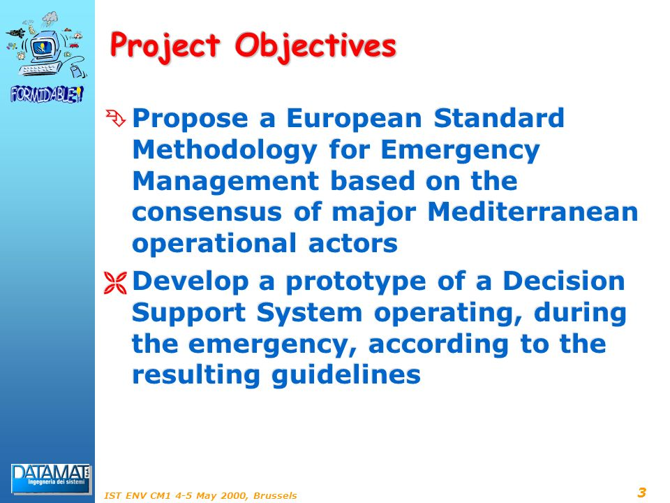 4 IST ENV CM1 4-5 May 2000, Brussels Intended Users Main users Civil Protection Authorities and Local Administrators Service users addressing all entities that will access the system to provide auxiliary data Operational users operators with the need to access the system during the execution of emergency Generic users mass media citizens Main users Civil Protection Authorities and Local Administrators Service users addressing all entities that will access the system to provide auxiliary data Operational users operators with the need to access the system during the execution of emergency Generic users mass media citizens