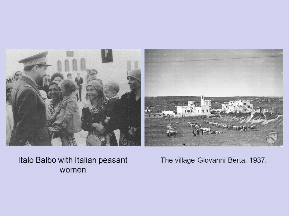 Italo Balbo with Italian peasant women The village Giovanni Berta, 1937.