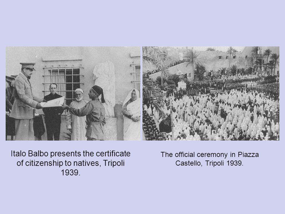 Italo Balbo presents the certificate of citizenship to natives, Tripoli 1939. The official ceremony in Piazza Castello, Tripoli 1939.