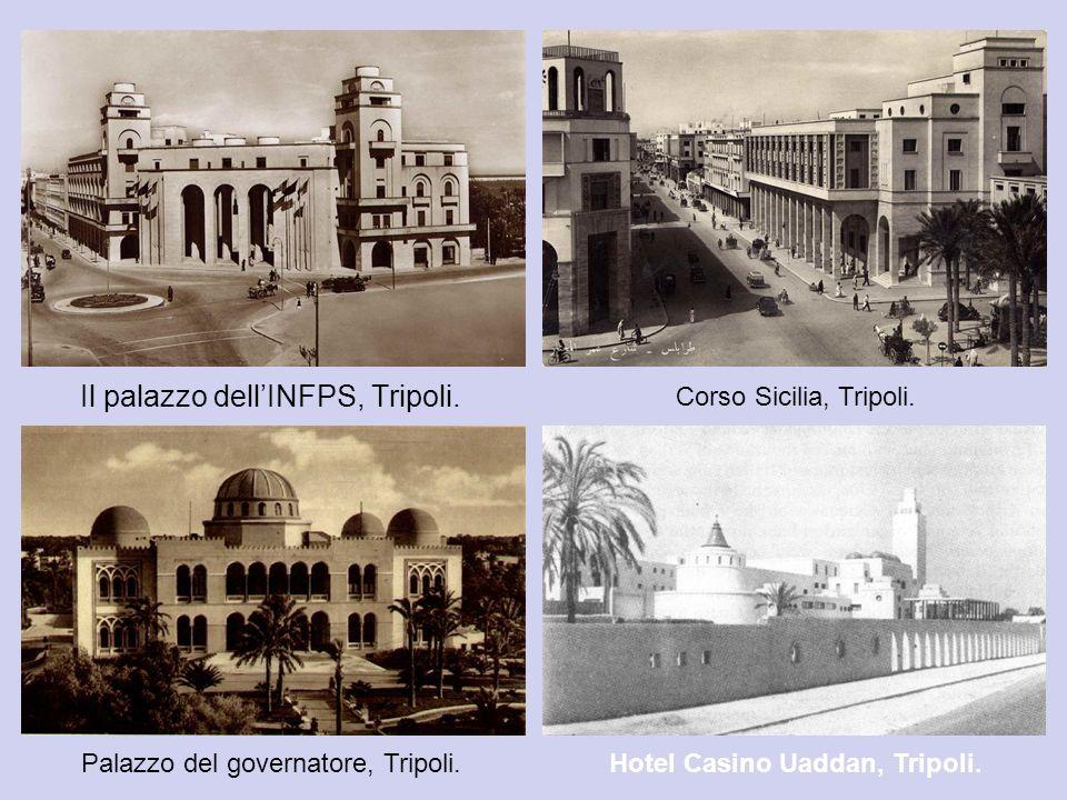 Il palazzo dellINFPS, Tripoli. Corso Sicilia, Tripoli. Palazzo del governatore, Tripoli.Hotel Casino Uaddan, Tripoli.