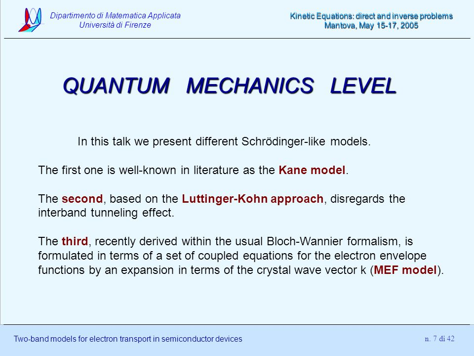 Dipartimento di Matematica Applicata Università di Firenze Two-band models for electron transport in semiconductor devices Kinetic Equations: direct and inverse problems Mantova, May 15-17, 2005 n.