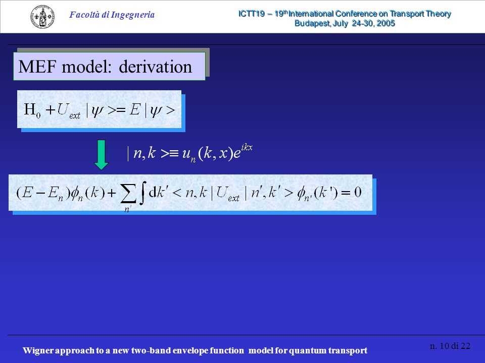 Wigner approach to a new two-band envelope function model for quantum transport n. 10 di 22 Facoltà di Ingegneria ICTT19 – 19 th International Confere
