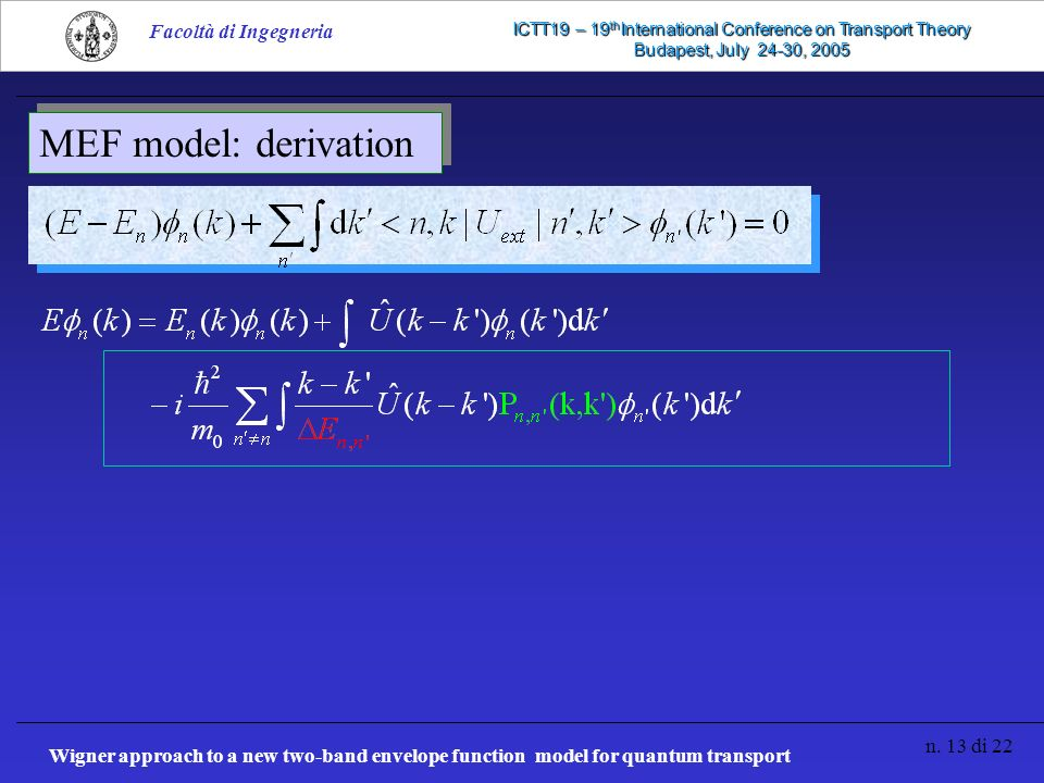 Wigner approach to a new two-band envelope function model for quantum transport n. 13 di 22 Facoltà di Ingegneria ICTT19 – 19 th International Confere