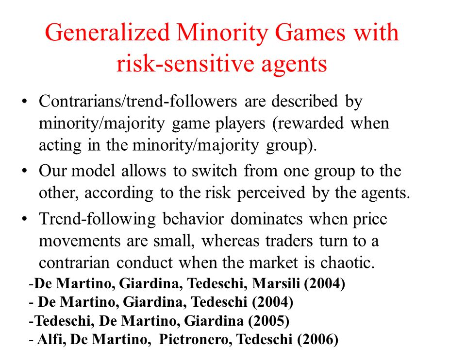 Generalized Minority Games with risk-sensitive agents Contrarians/trend-followers are described by minority/majority game players (rewarded when actin
