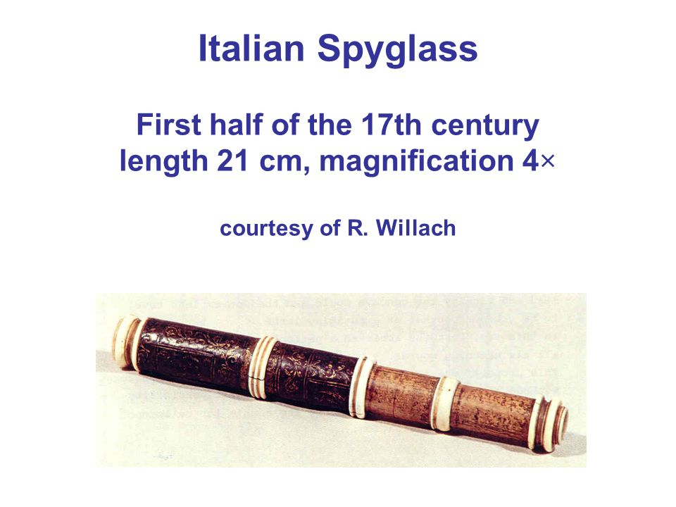 Italian Spyglass First half of the 17th century length 21 cm, magnification 4× courtesy of R.