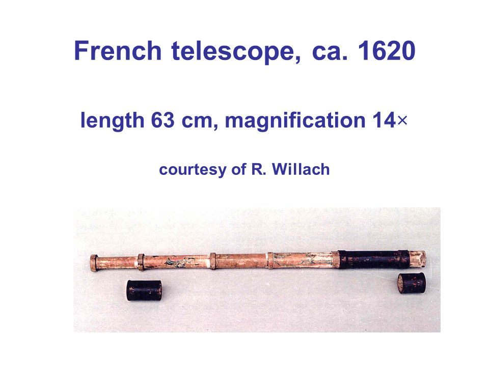 French telescope, ca. 1620 length 63 cm, magnification 14× courtesy of R. Willach