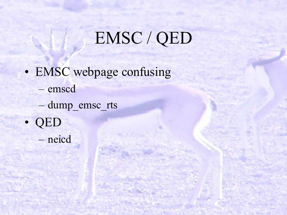 EMSC / QED EMSC webpage confusing –emscd –dump_emsc_rts QED –neicd