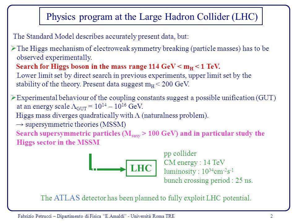 Fabrizio Petrucci – Dipartimento di Fisica E.Amaldi - Università Roma TRE2 Physics program at the Large Hadron Collider (LHC) The Higgs mechanism of e