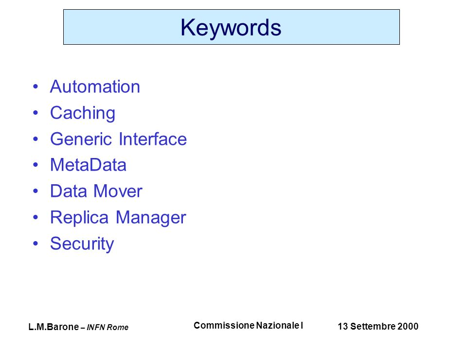 L.M.Barone – INFN Rome 13 Settembre 2000 Commissione Nazionale I Keywords Automation Caching Generic Interface MetaData Data Mover Replica Manager Security