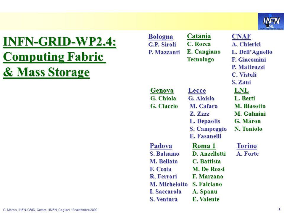 LNL G. Maron, INFN-GRID, Comm. I INFN, Cagliari, 13 settembre 2000 1 INFN-GRID-WP2.4: Computing Fabric & Mass Storage LNL L. Berti M. Biasotto M. Gulm