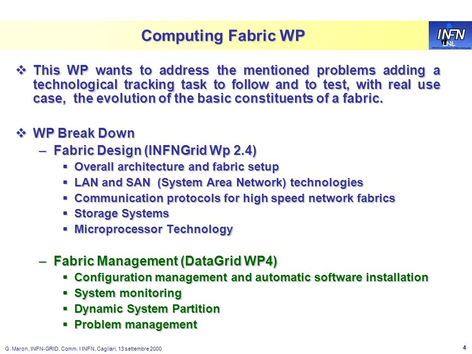 LNL G. Maron, INFN-GRID, Comm. I INFN, Cagliari, 13 settembre 2000 4 Computing Fabric WP This WP wants to address the mentioned problems adding a tech