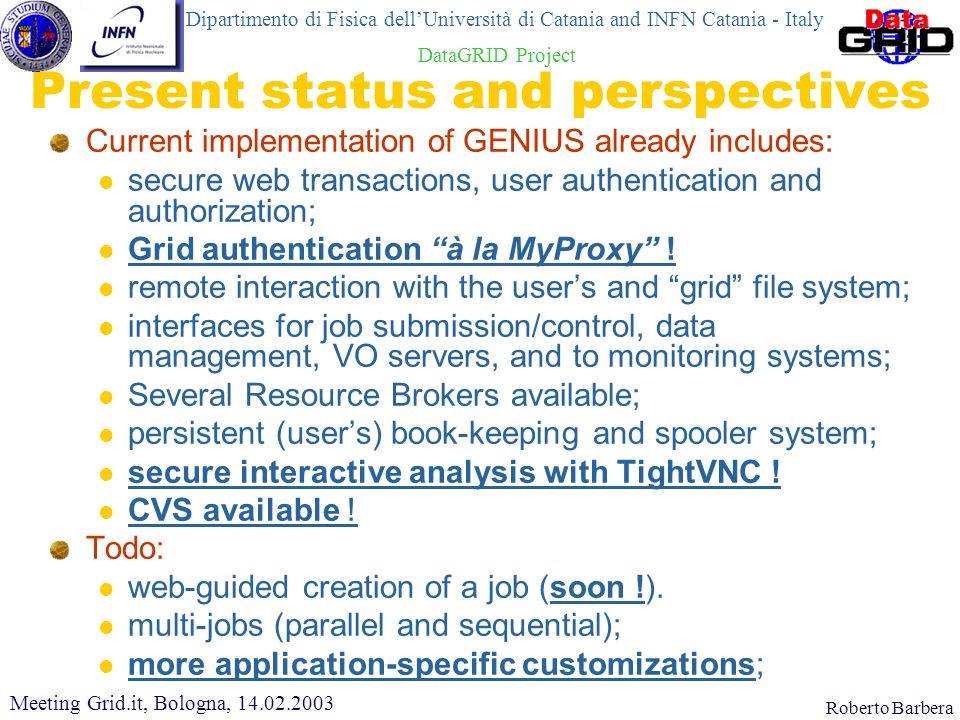Roberto Barbera Present status and perspectives Current implementation of GENIUS already includes: secure web transactions, user authentication and au