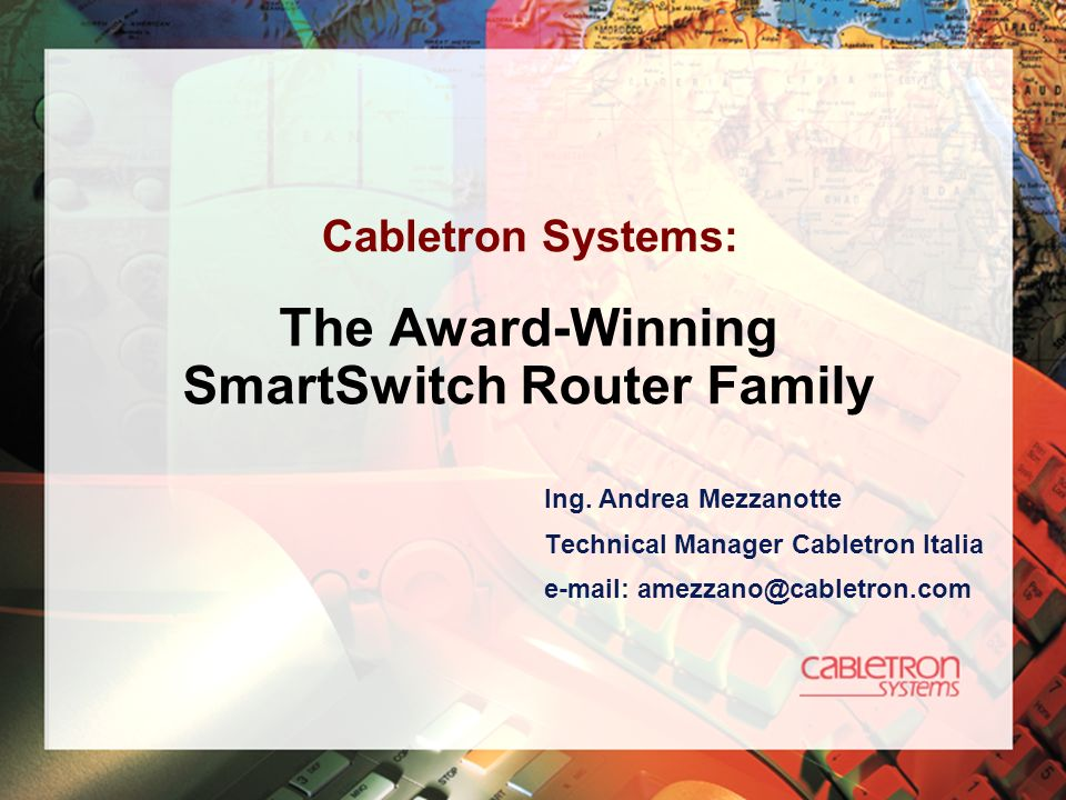 The Award-Winning SmartSwitch Router Family Ing. Andrea Mezzanotte Technical Manager Cabletron Italia e-mail: amezzano@cabletron.com Cabletron Systems