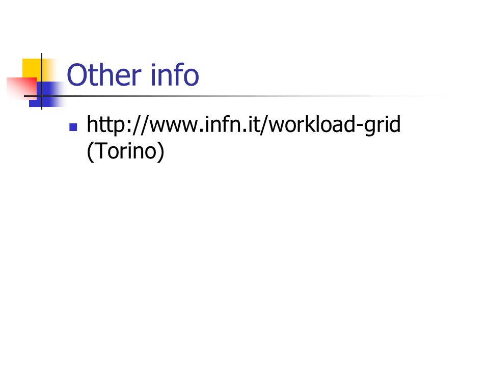 Other info http://www.infn.it/workload-grid (Torino)