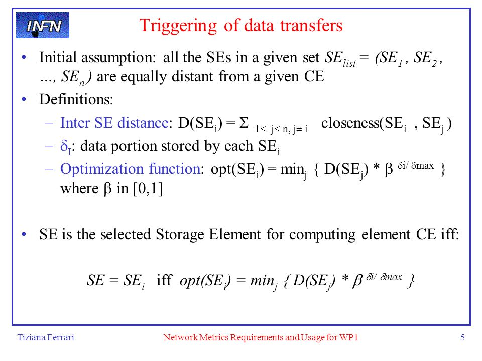 Tiziana FerrariNetwork Metrics Requirements and Usage for WP15 Triggering of data transfers Initial assumption: all the SEs in a given set SE list = (