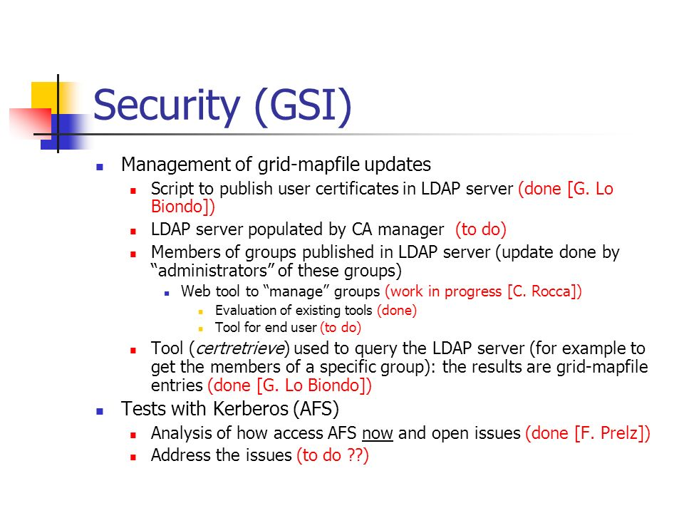 Security (GSI) Management of grid-mapfile updates Script to publish user certificates in LDAP server (done [G.
