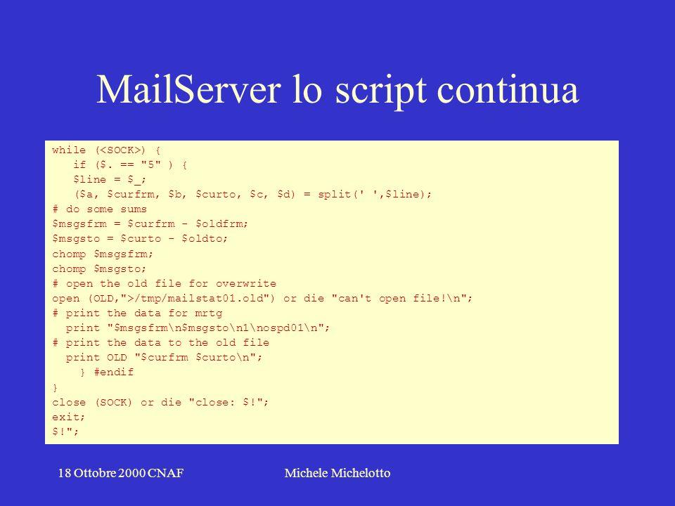 18 Ottobre 2000 CNAFMichele Michelotto MailServer lo script continua while ( ) { if ($.