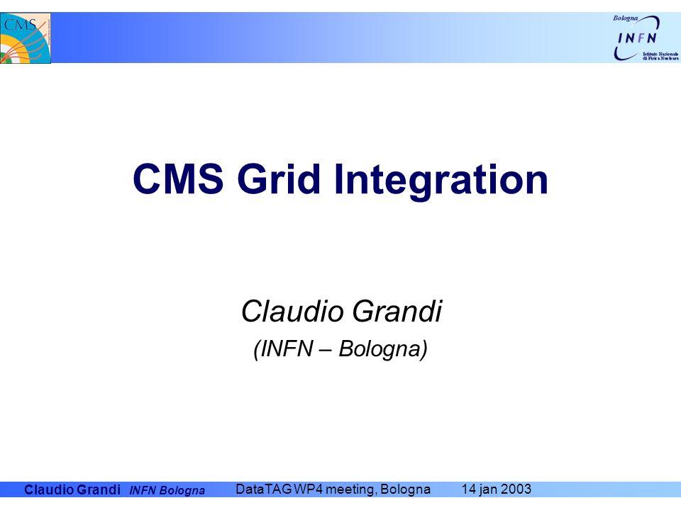 Claudio Grandi INFN Bologna DataTAG WP4 meeting, Bologna 14 jan 2003 CMS Grid Integration Claudio Grandi (INFN – Bologna)