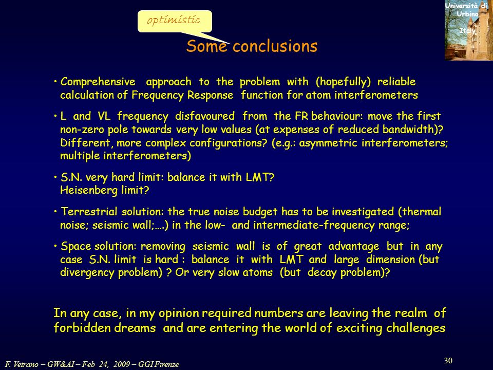 F. Vetrano – GW&AI – Feb 24, 2009 – GGI Firenze 30 Università di Urbino Italy Some conclusions Comprehensive approach to the problem with (hopefully)