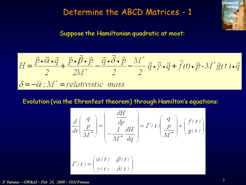 F. Vetrano – GW&AI – Feb 24, 2009 – GGI Firenze 7 Università di Urbino Italy Suppose the Hamiltonian quadratic at most: Determine the ABCD Matrices -