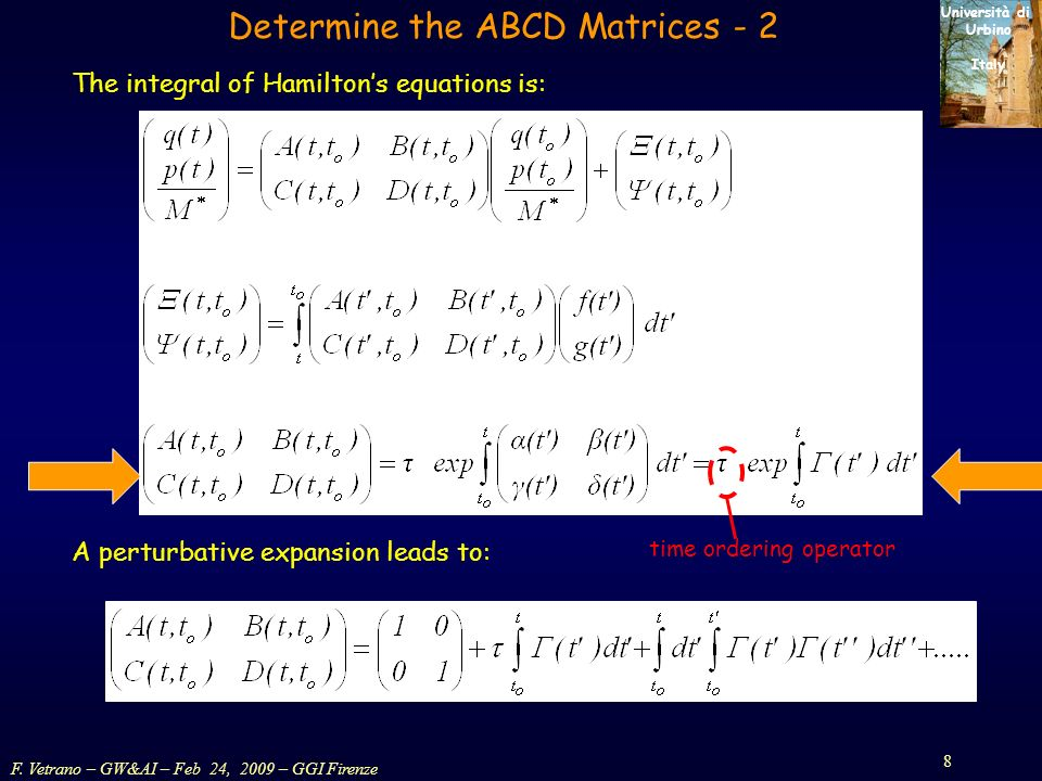 F. Vetrano – GW&AI – Feb 24, 2009 – GGI Firenze 8 Università di Urbino Italy Determine the ABCD Matrices - 2 The integral of Hamiltons equations is: A