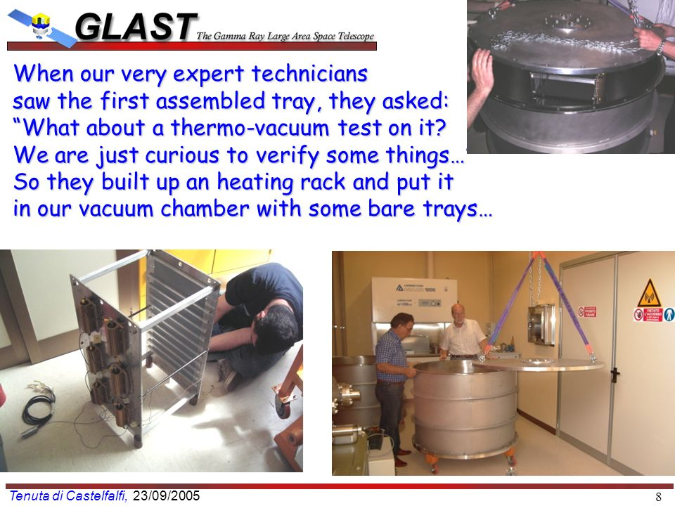 Tenuta di Castelfalfi, 23/09/2005 8 When our very expert technicians saw the first assembled tray, they asked: What about a thermo-vacuum test on it.