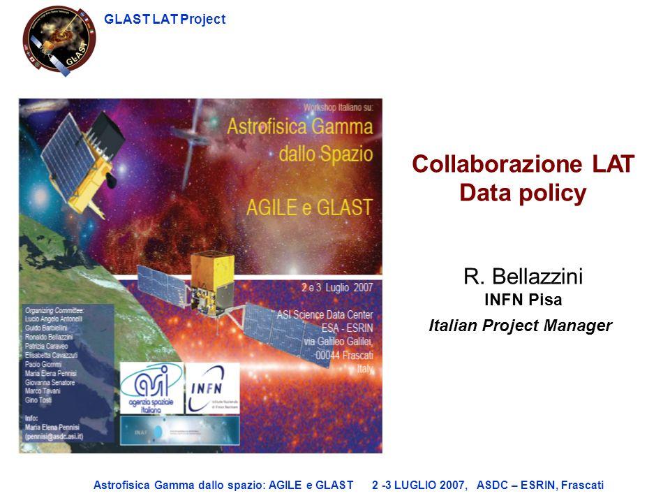 GLAST LAT Project Astrofisica Gamma dallo spazio: AGILE e GLAST 2 -3 LUGLIO 2007, ASDC – ESRIN, Frascati Collaborazione LAT Data policy R. Bellazzini
