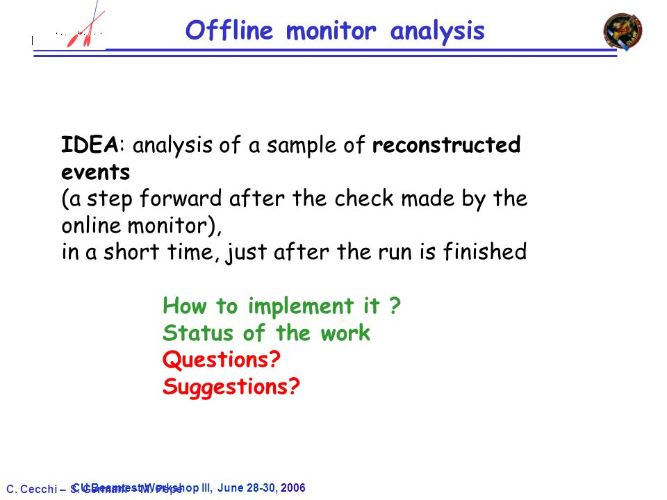 CU Beamtest Workshop III, June 28-30, 2006 C. Cecchi – S. Germani – M. Pepe Offline monitor analysis IDEA: analysis of a sample of reconstructed event