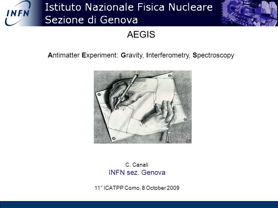 AEGIS Antimatter Experiment: Gravity, Interferometry, Spectroscopy C. Canali INFN sez. Genova 11° ICATPP Como, 8 October 2009