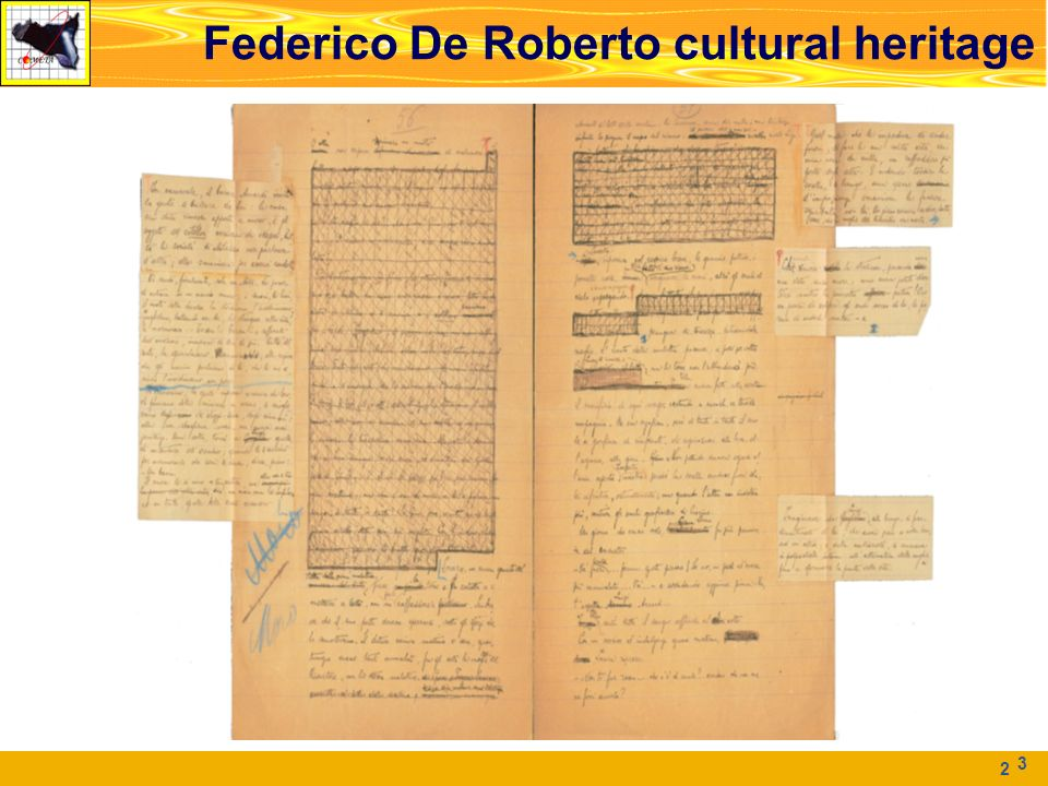 2 Federico De Roberto cultural heritage De Roberto, an Italian writer of the XIX/XX century, born in Naples, but spending his life in Catania, has left to the humanistic communities numerous works Those are made up of valuable and hard-to-manage pieces: manuscripts, typescripts, draft with handwriting corrections, magazines, cuts, sketches, photos 3