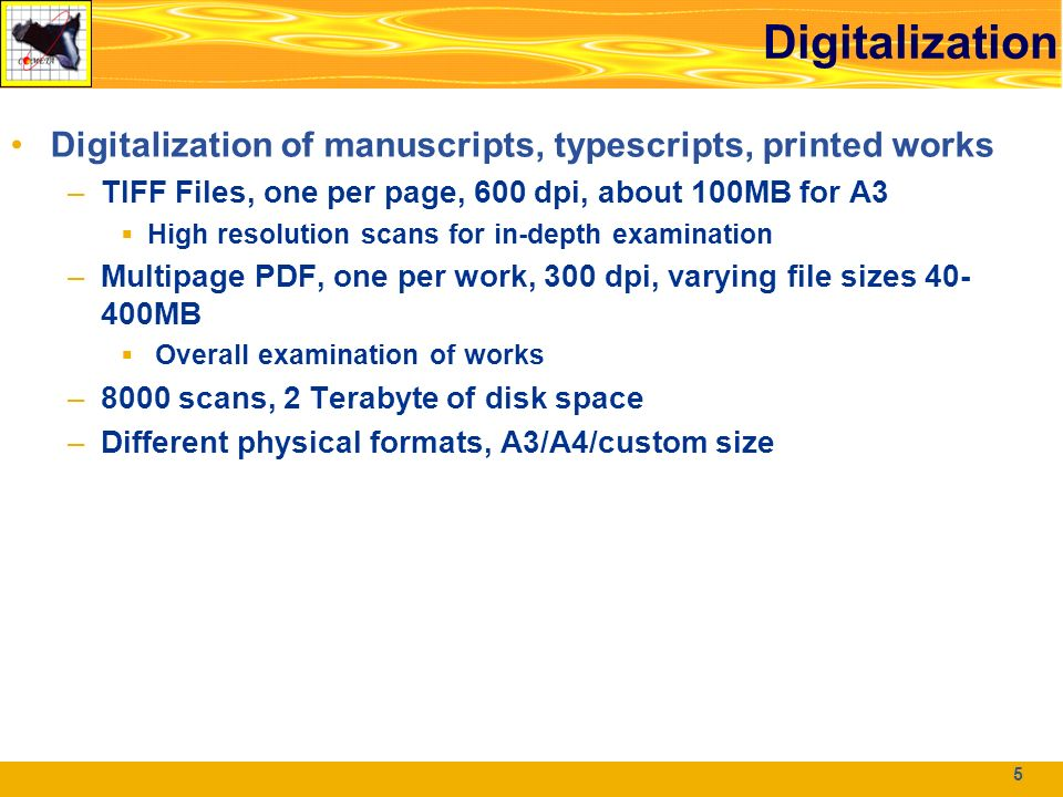 3 Fondo letterario De Roberto Digitalization of manuscripts, typescripts, printed works –TIFF Files, one per page, 600 dpi, about 100MB for A3 High resolution scans for in-depth examination –Multipage PDF, one per work, 300 dpi, varying file sizes 40- 400MB Overall examination of works –8000 scans, 2 Terabyte of disk space –Different physical formats, A3/A4/custom size 55 Digitalization