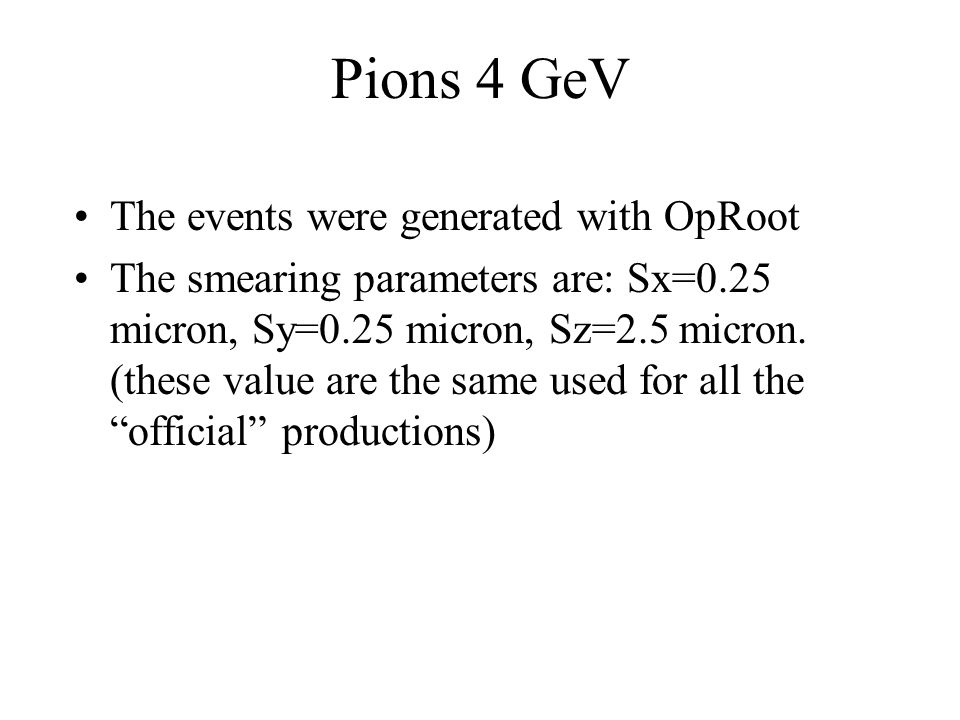 Pions 4 GeV The events were generated with OpRoot The smearing parameters are: Sx=0.25 micron, Sy=0.25 micron, Sz=2.5 micron.