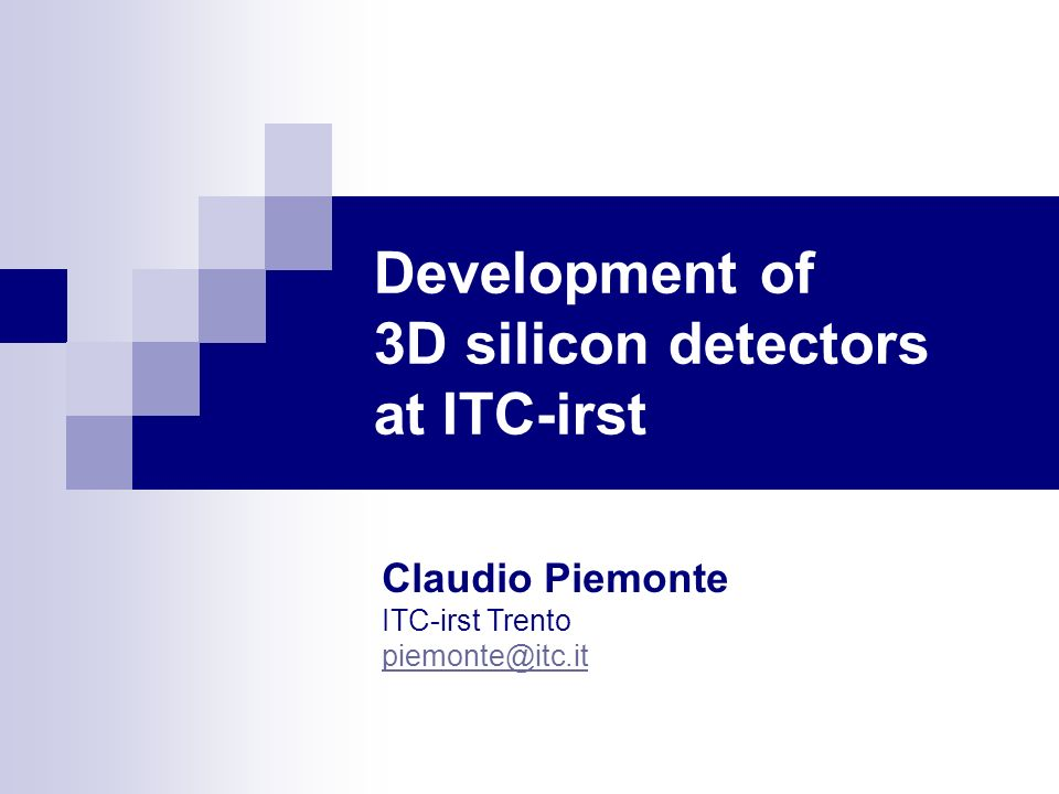 Development of 3D silicon detectors at ITC-irst Claudio Piemonte ITC-irst Trento