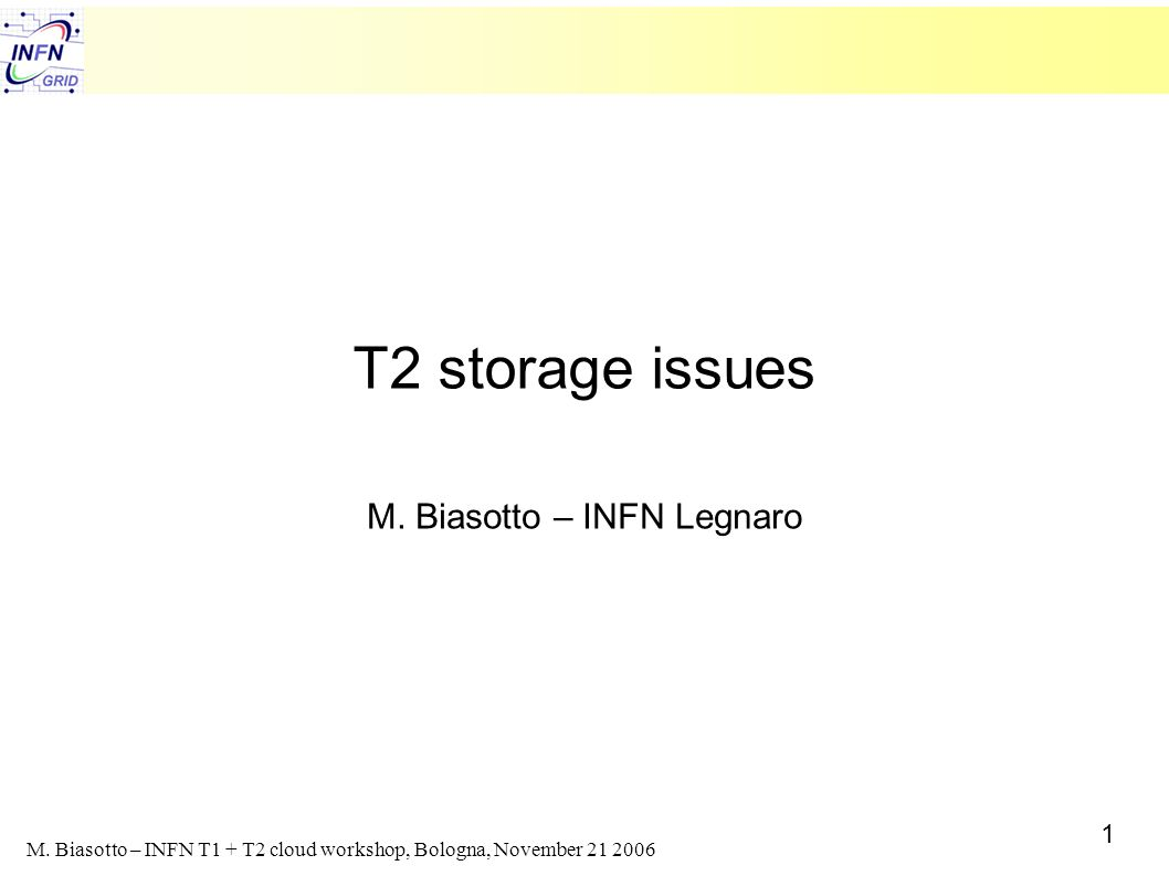 1 M. Biasotto – INFN T1 + T2 cloud workshop, Bologna, November 21 2006 T2 storage issues M.
