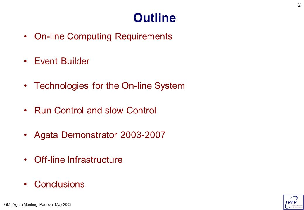 GM, Agata Meeting, Padova, May 2003 2 Outline On-line Computing Requirements Event Builder Technologies for the On-line System Run Control and slow Co