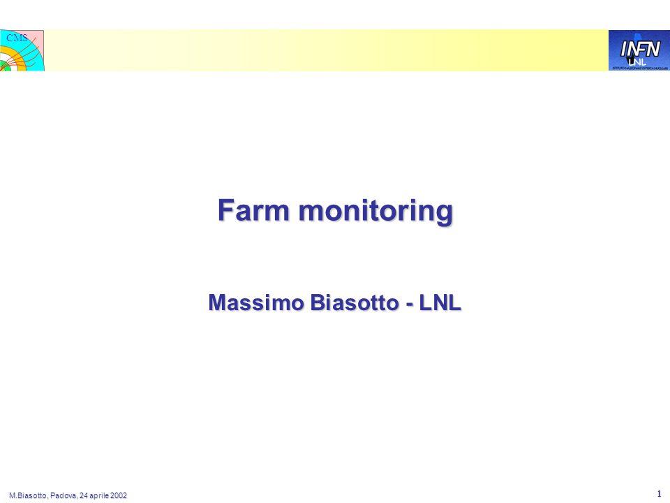 LNL CMS M.Biasotto, Padova, 24 aprile 2002 1 Farm monitoring Massimo Biasotto - LNL