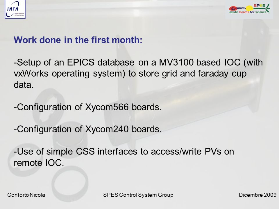 Dicembre 2009SPES Control System GroupConforto Nicola Xycom566 boards: (ADC boards, capturing voltage signals) -Acquisition of single signals (from a Faraday Cup).