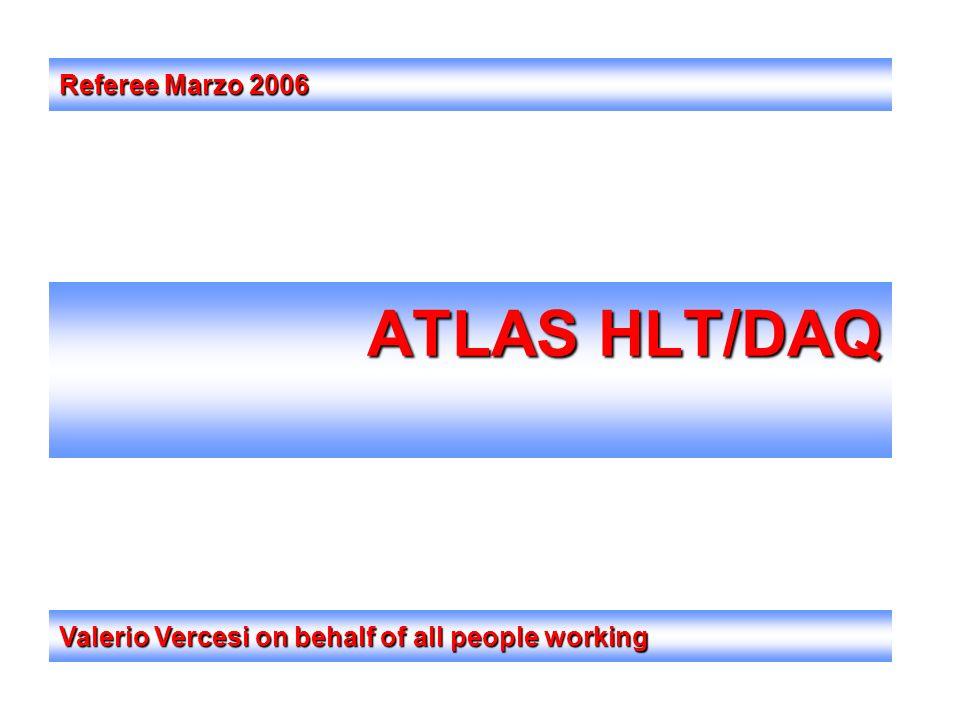 ATLAS HLT/DAQ Valerio Vercesi on behalf of all people working Referee Marzo 2006