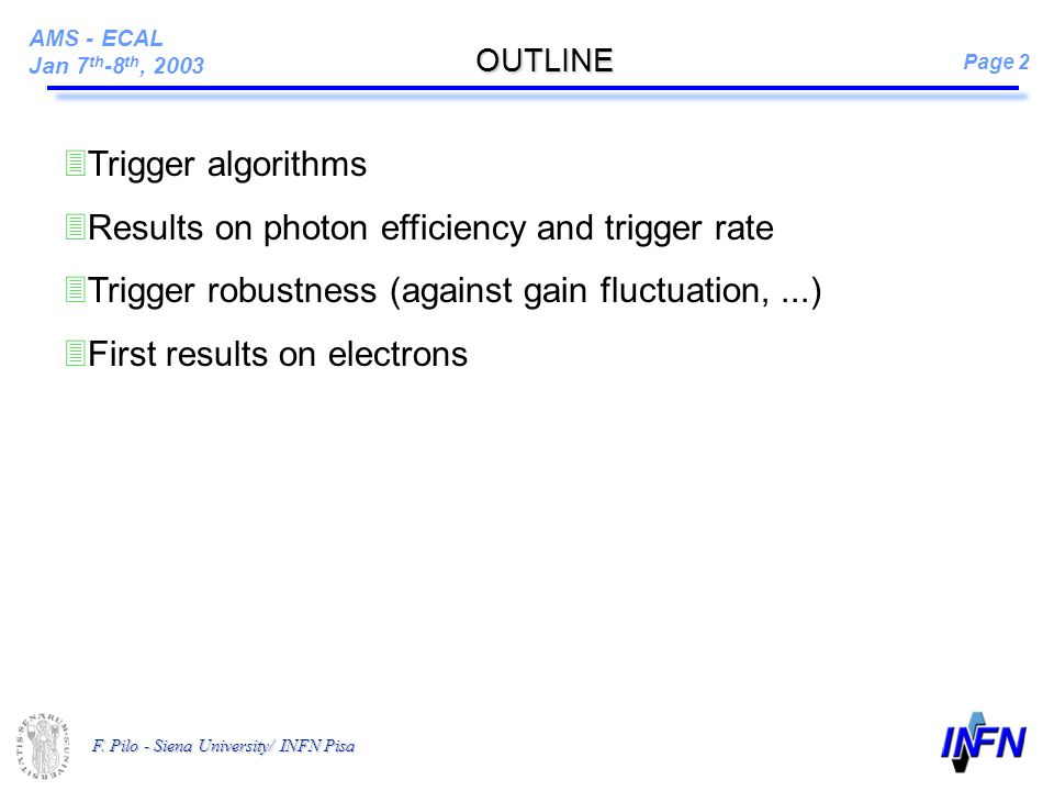 AMS - ECAL Jan 7 th -8 th, 2003 Page 2 F. Pilo - Siena University/ INFN Pisa 3Trigger algorithms 3Results on photon efficiency and trigger rate 3Trigg