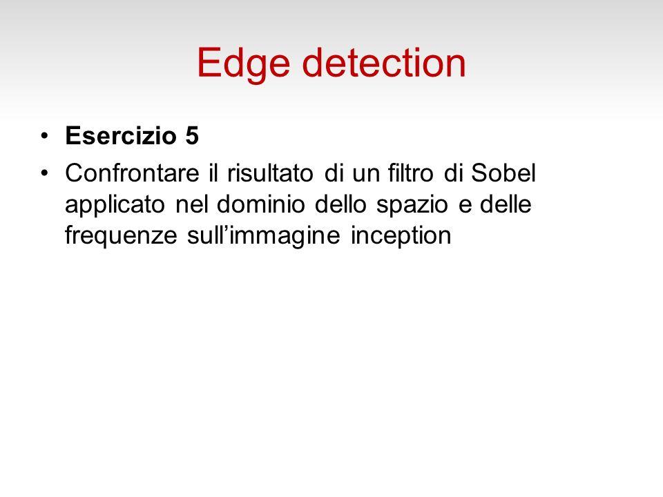 Edge detection Esercizio 5 Confrontare il risultato di un filtro di Sobel applicato nel dominio dello spazio e delle frequenze sullimmagine inception