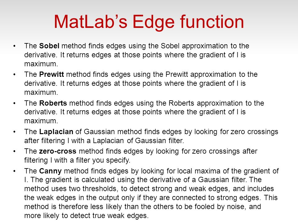MatLabs Edge function The Sobel method finds edges using the Sobel approximation to the derivative.