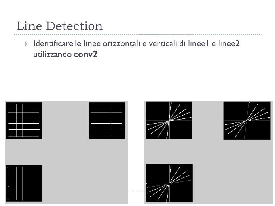 Line Detection Identificare le linee orizzontali e verticali di linee1 e linee2 utilizzando conv2