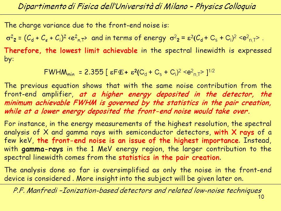10 Dipartimento di Fisica dellUniversità di Milano – Physics Colloquia P.F. Manfredi –Ionization-based detectors and related low-noise techniques The